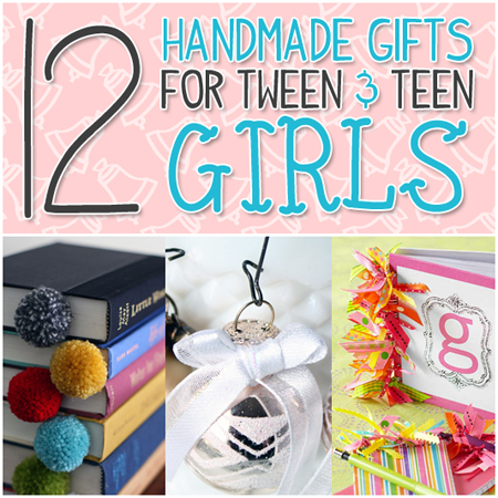 A Dozen Handmade Gifts for Tween & Teen Girls