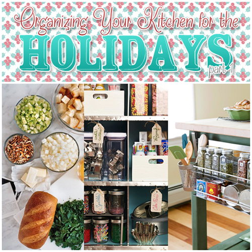 Organizing Your Kitchen for the Holidays Part 1