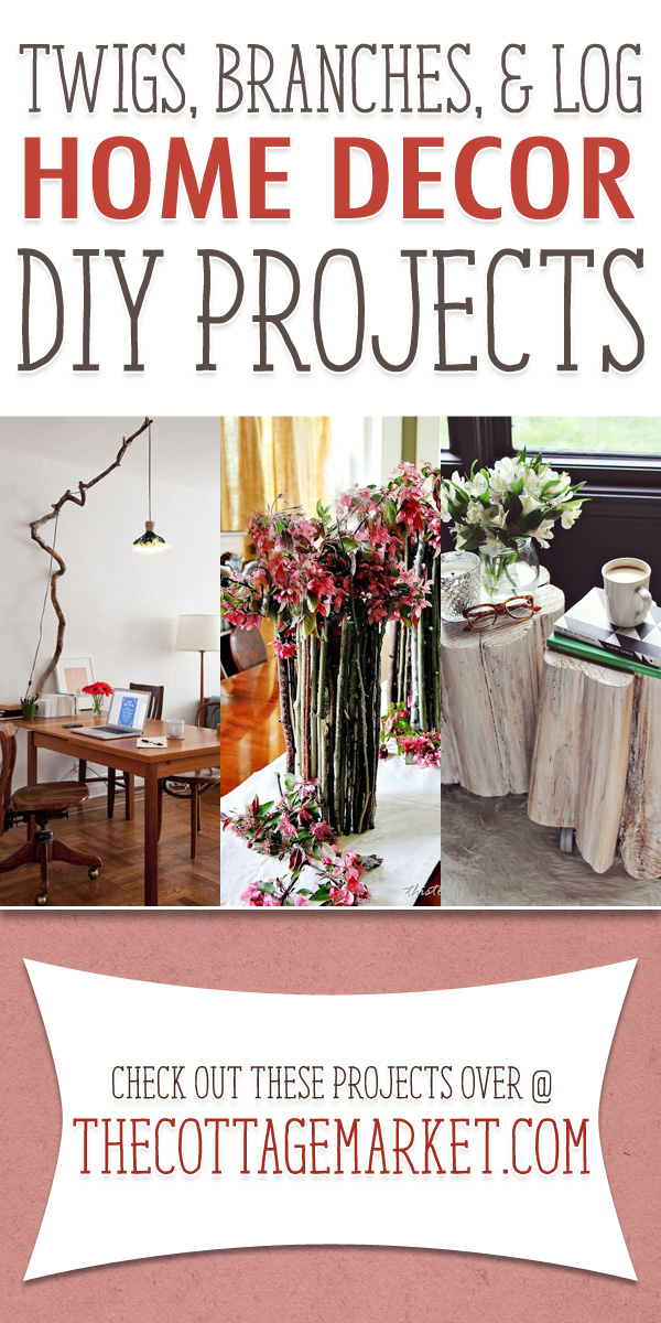 Http Thecottagemarket Com 2014 05 Twigs Branches Log Home Decor Diy Projects Html
